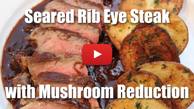 Seared Rib Eye Steak with Mushroom Reduction Sauce - Video Technique