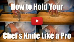How to Hold Your Chef's Knife - Video Demonstration