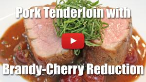 How to Pan Roast a Pork Tenderloin with a Cherry Pan Reduction Sauce