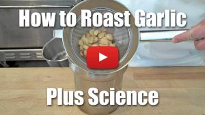 How to Roast Garlic Plus Underlying Science - Video Demonstration