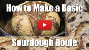 How to Make a Basic Sourdough Boule - Video Recipe