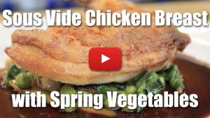 Sous Vide Chicken Breast with Spring Vegetables - Video Recipe